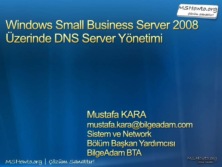 Windows Small Business Server 2008Üzerinde DNS Server Yönetimi<br />Mustafa KARA<br />mustafa.kara@bilgeadam.com<br />Sist...