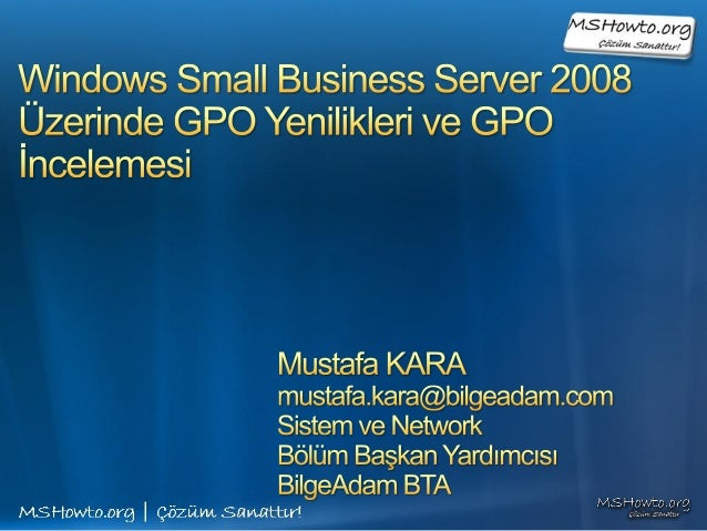 Windows Small Business Server 2008 Üzerinde GPO Yenilikleri ve GPO İncelemesi Sunumu