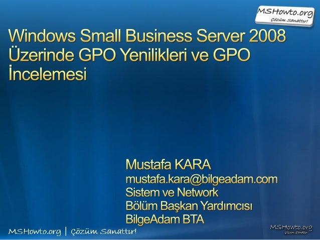 Windows Small Business Server 2008 Üzerinde GPO Yenilikleri ve GPO İncelemesi Sunumu