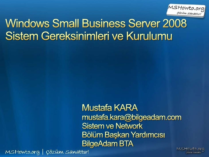 Windows Small Business Server 2008Sistem Gereksinimleri ve Kurulumu<br />Mustafa KARA<br />mustafa.kara@bilgeadam.com<br /...