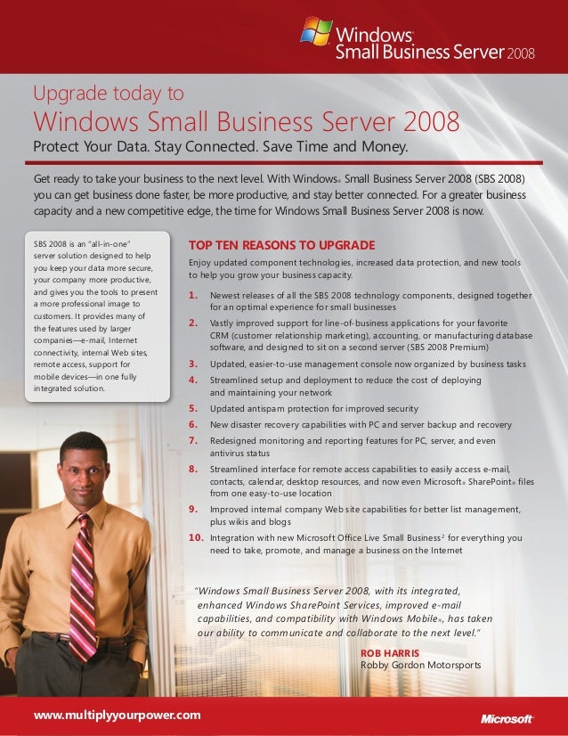Upgrade today to Windows Small Business Server 2008 Protect Your Data. Stay Connected. Save Time and Money. Get ready to t...