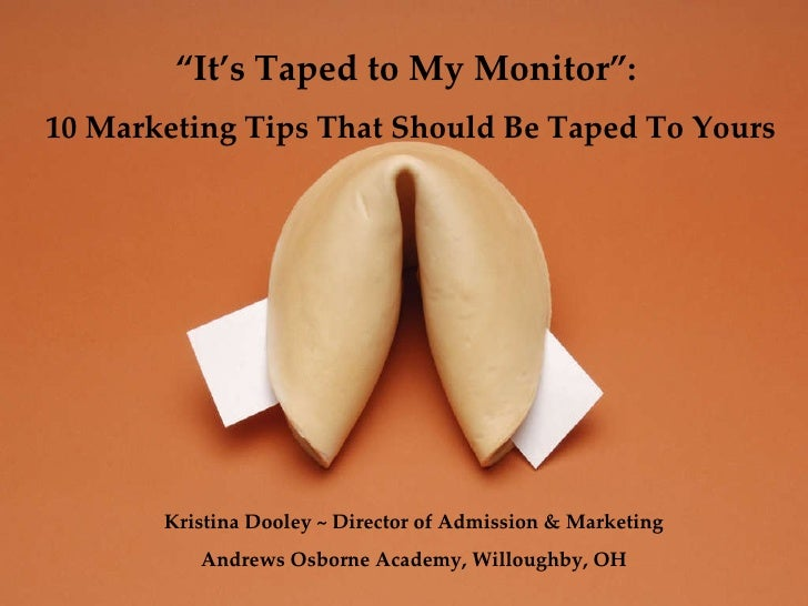 """ It's Taped to My Monitor"":  10 Marketing Tips That Should Be Taped To Yours Kristina Dooley ~ Director of Admission & Ma..."