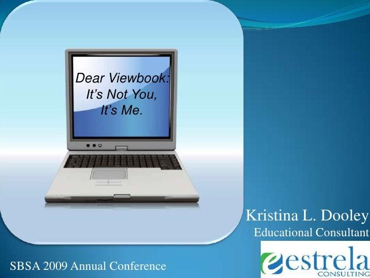 """""""Dear Viewbook: It's Not You, It's Me.""""<br />Dear Viewbook:<br />It's Not You, <br />It's Me.<br />Kristina L. Dooley  <br..."""