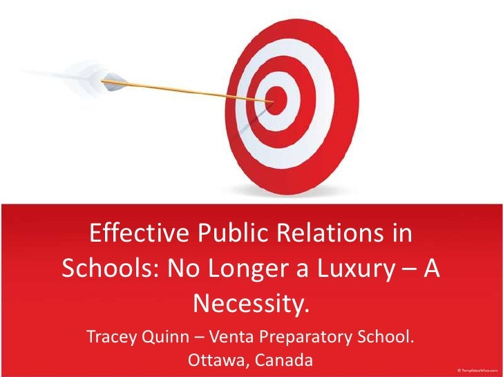Effective Public Relations in Schools: No Longer a Luxury – A Necessity.<br />Tracey Quinn – Venta Preparatory School. Ott...