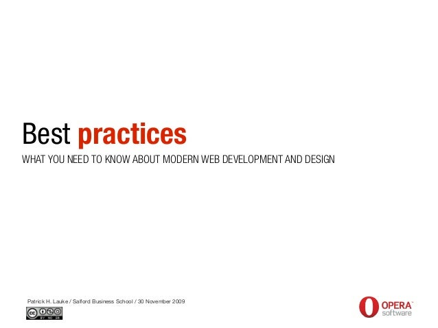 Best practices Patrick H. Lauke / Salford Business School / 30 November 2009 WHAT YOU NEED TO KNOW ABOUT MODERN WEB DEVELO...