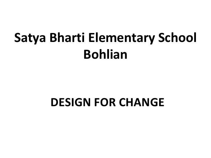 Satya Bharti Elementary School            Bohlian     DESIGN FOR CHANGE