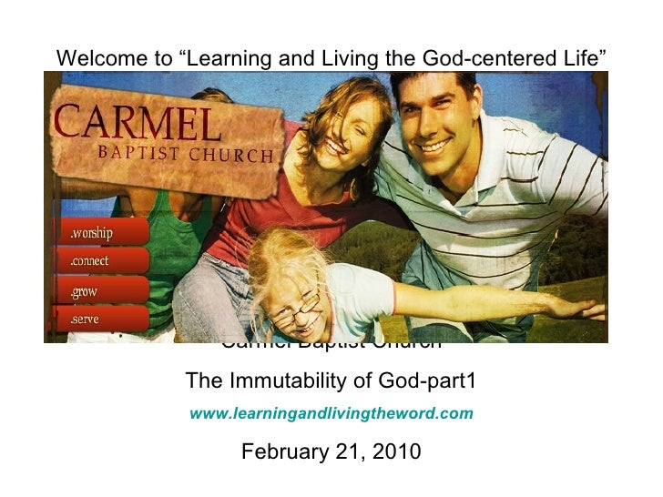 """Welcome to """"Learning and Living the God-centered Life"""" Carmel Baptist Church The Immutability of God-part1 www.learningand..."""