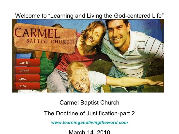 "Welcome to ""Learning and Living the God-centered Life"" Carmel Baptist Church The Doctrine of Justification-part 2 www.lear..."