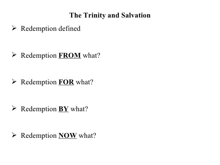 <ul><li>The Trinity and Salvation </li></ul><ul><li>Redemption defined </li></ul><ul><li>Redemption  FROM  what? </li></ul...