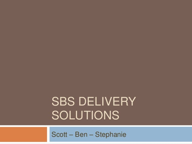 SBS DELIVERY SOLUTIONS Scott – Ben – Stephanie
