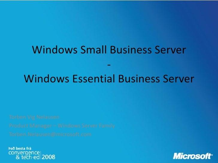 Windows Small Business Server                     -      Windows Essential Business Server   Torben Vig Nelausen Product M...
