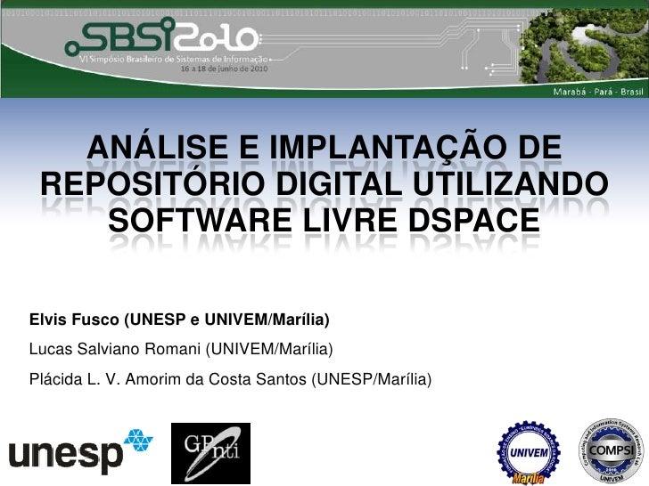 Análise e Implantação de Repositório Digital Utilizando Software Livre DSPACE<br />Elvis Fusco (UNESP e UNIVEM/Marília)<br...