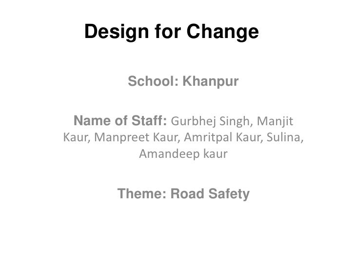 Design for Change           School: Khanpur  Name of Staff: Gurbhej Singh, ManjitKaur, Manpreet Kaur, Amritpal Kaur, Sulin...