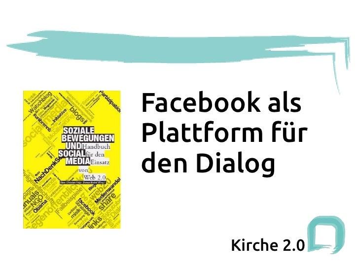 Facebook alsPlattform fürden Dialog      Kirche 2.0