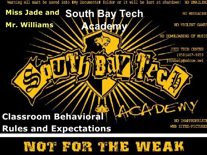 Miss Jade and   South Bay TechMr. Williams      AcademyClassroom BehavioralRules and Expectations