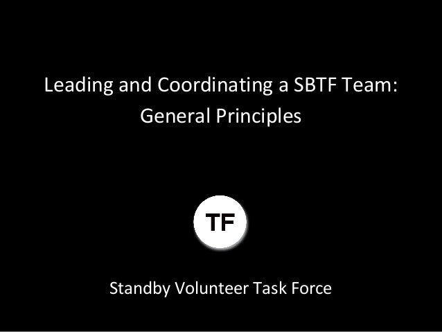 Leading and Coordinating a SBTF Team:          General Principles      Standby Volunteer Task Force