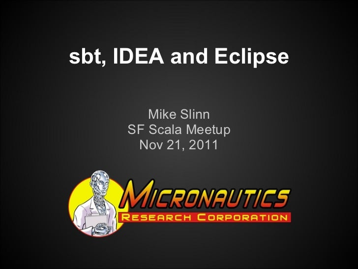 Mike Slinn SF Scala Meetup Nov 21, 2011 sbt, IDEA and Eclipse
