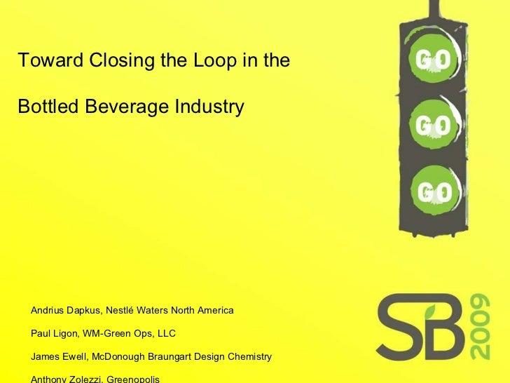 Toward Closing The Loop For Bottled Beverages: Nestle Waters, WM-Green Ops, McDonough Braungart Design Chemistry, Greenopolis