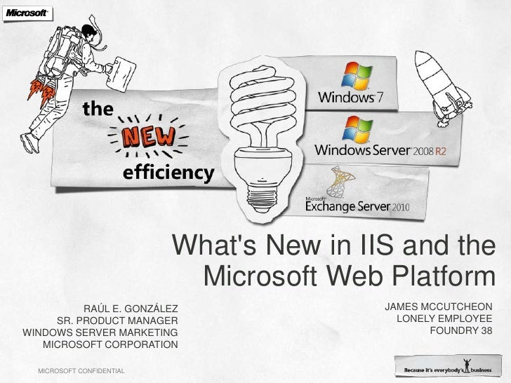 What's New in IIS and the Microsoft Web Platform<br />JAMES MCCUTCHEON<br />LONELY EMPLOYEE<br />FOUNDRY 38<br />Raúl...