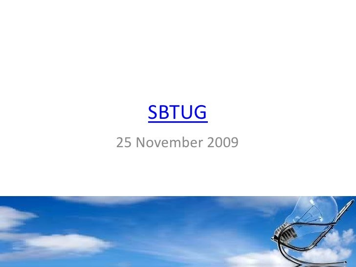 SBTUG 25 Nov2009 Agenda