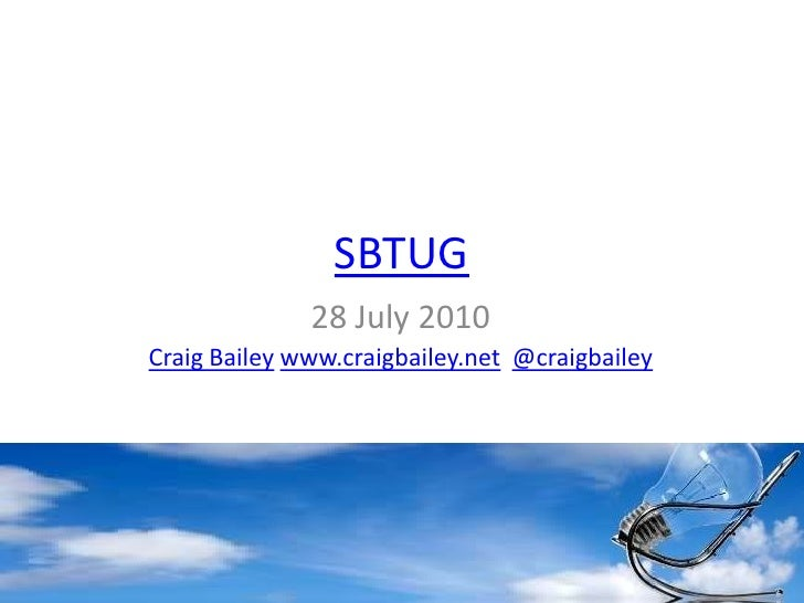 SBTUG<br />28 July 2010<br />Craig Baileywww.craigbailey.net@craigbailey<br />
