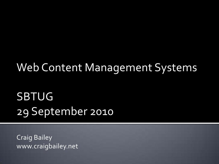 Web Content Management Systems<br />SBTUG <br />29 September 2010<br />Craig Bailey<br />www.craigbailey.net<br />