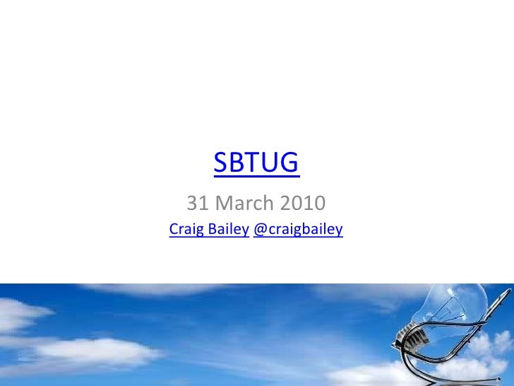 SBTUG<br />31 March 2010<br />Craig Bailey@craigbailey<br />