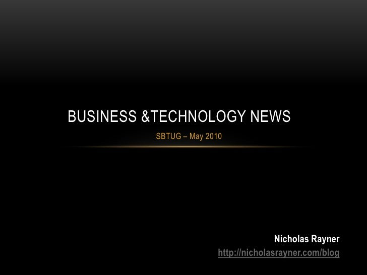 Business &Technology News<br />SBTUG – May 2010<br />Nicholas Rayner<br />http://nicholasrayner.com/blog<br />