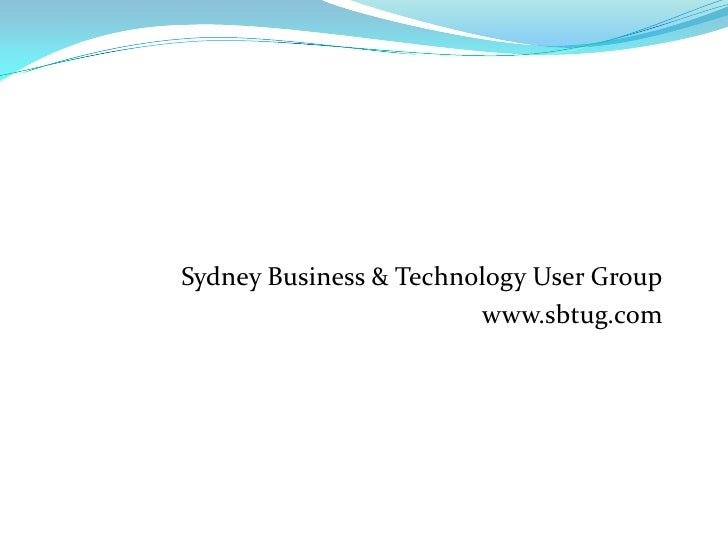 Sydney Business & Technology User Group<br />www.sbtug.com<br />