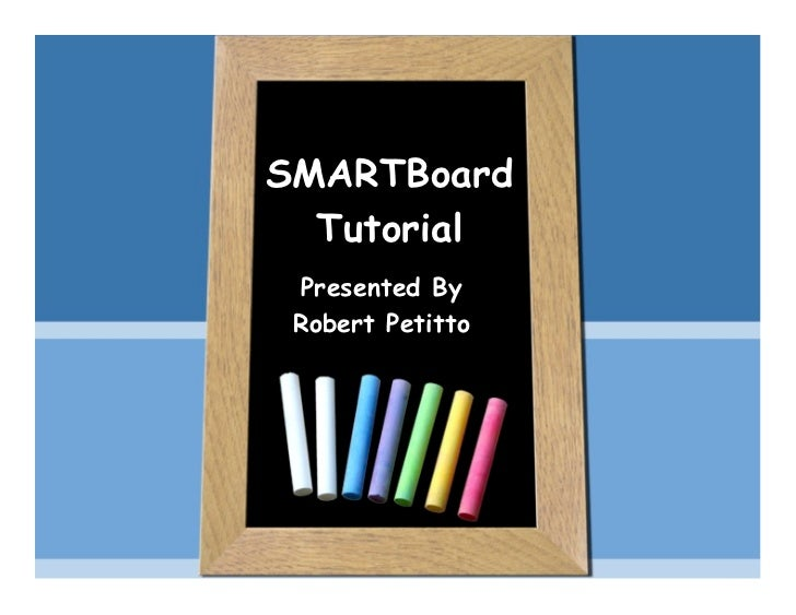 SMARTBoard  Tutorial Presented By Robert Petitto