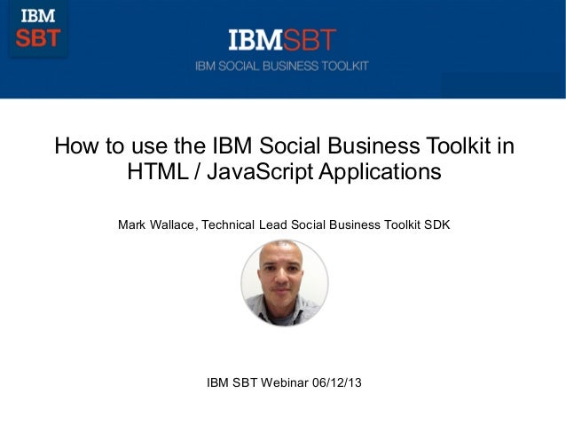 How to use the IBM Social Business Toolkit in HTML/JavaScript Applications - SBT Webinar 06/12/13