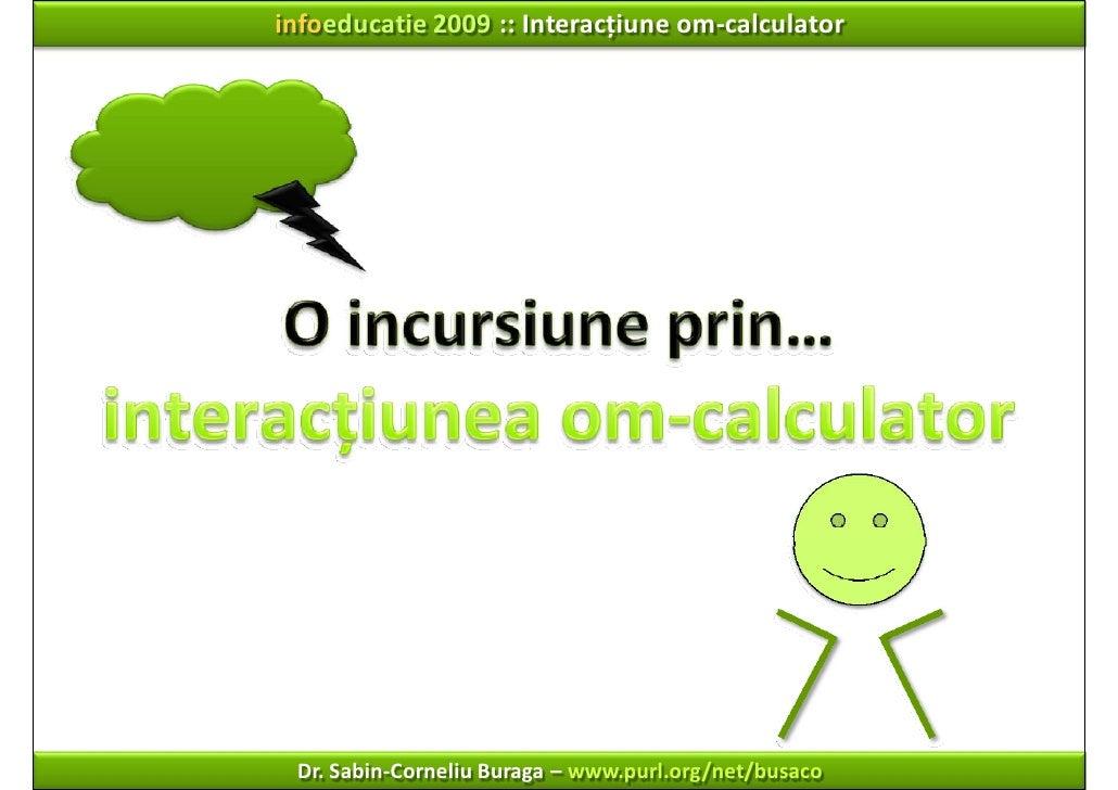 infoeducatie 2009 ::Interacțiuneom‐calculator      Dr.Sabin‐Corneliu Buraga – www.purl.org/net/busaco