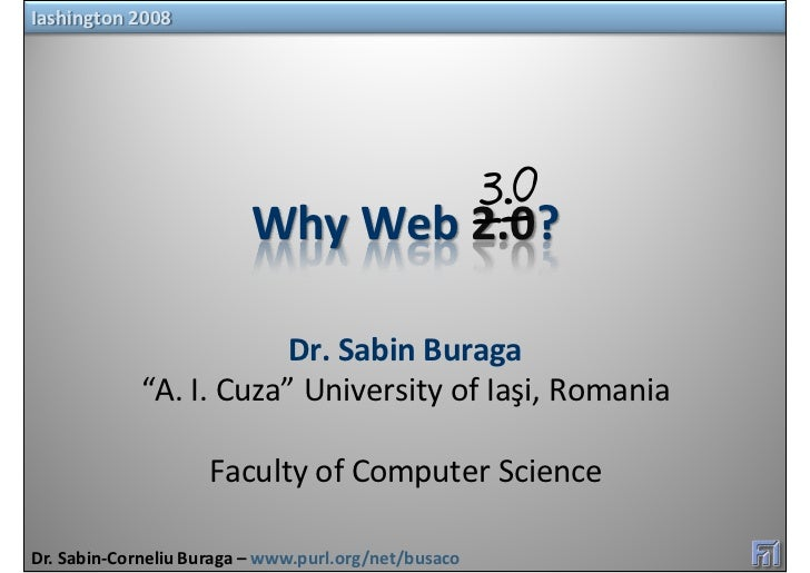 "Iashington 2008                               Why Web 2.0?                           Dr. Sabin Buraga              ""A. I. ..."