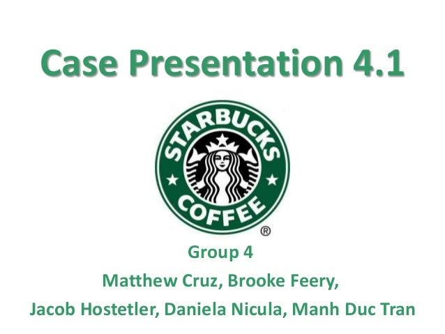 Case Presentation 4.1                   Group 4        Matthew Cruz, Brooke Feery,Jacob Hostetler, Daniela Nicula, Manh Du...