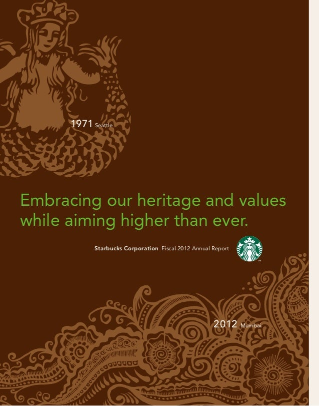 Embracing our heritage and valueswhile aiming higher than ever.Starbucks Corporation Fiscal 2012 Annual Report1971 Seattle...