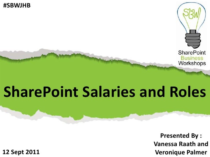 #SBWJHB<br />SharePoint Salaries and Roles<br />Presented By :<br />Vanessa Raath and<br />Veronique Palmer<br />12 Sept 2...