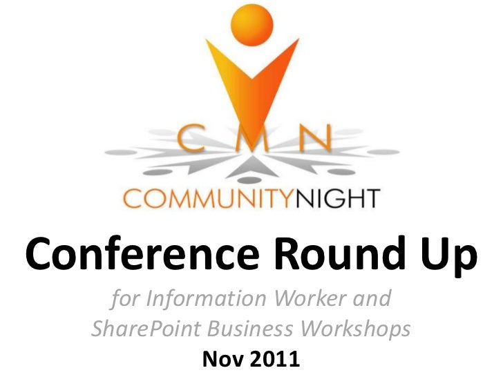 Conference Round Up    for Information Worker and  SharePoint Business Workshops             Nov 2011
