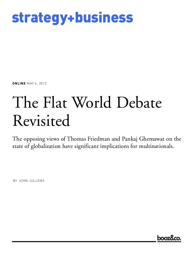 ONLINE MAY 6, 2013strategy+businessThe Flat World DebateRevisitedThe opposing views of Thomas Friedman and Pankaj Ghemawat...