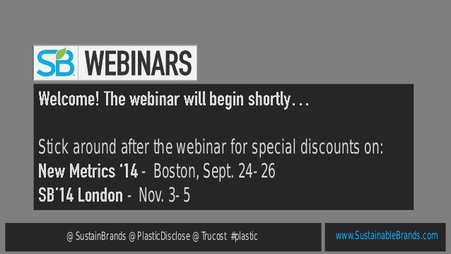 SB Webinar [Ft. Dell & Seventh Generation] - Valuing Plastics: The Business Case for Measuring, Managing and Disclosing Plastic Use in Consumer Goods