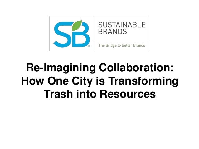 Re-Imagining Collaboration: How One City is Transforming Trash into Resources