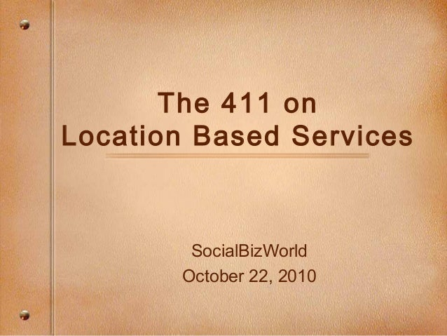 The 411 on Location Based Services SocialBizWorld October 22, 2010