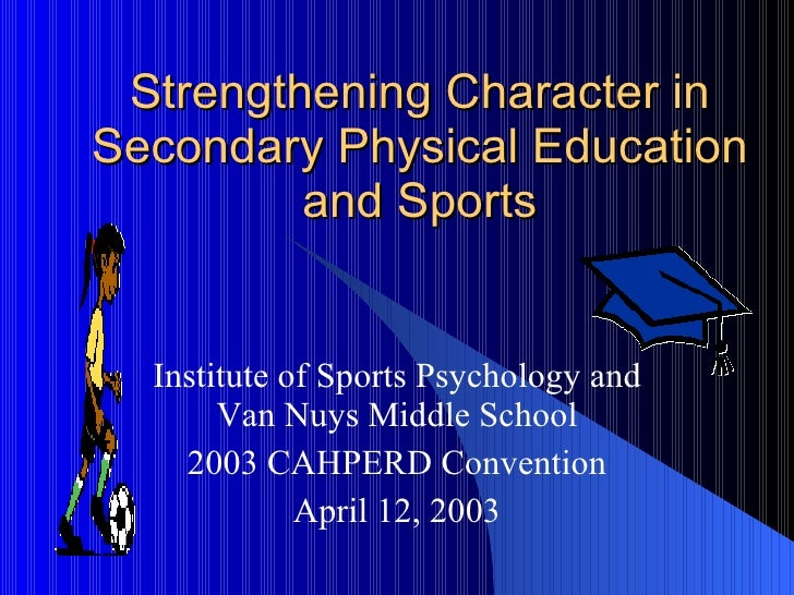Strengthening Character in Secondary Physical Education and Sports Institute of Sports Psychology and Van Nuys Middle Scho...