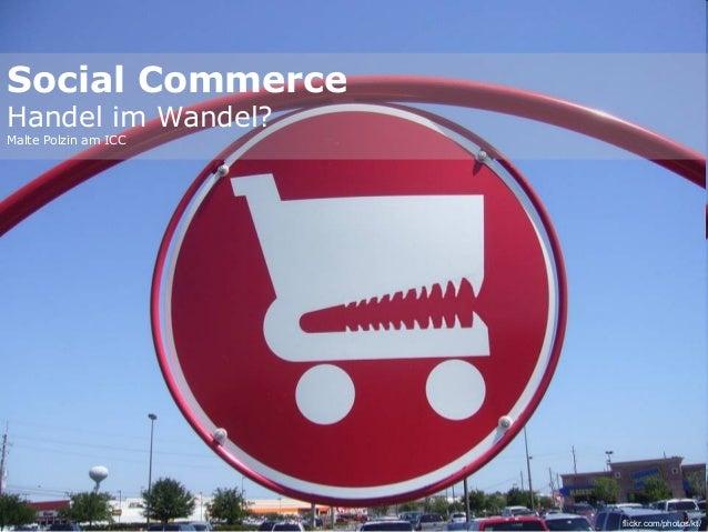 flickr.com/photos/kt/ Social Commerce Handel im Wandel? Malte Polzin am ICC