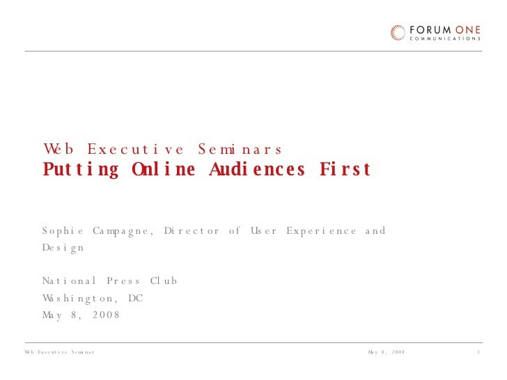 Web Executive Seminars Putting Online Audiences First Sophie Campagne, Director of User Experience and Design National Pre...