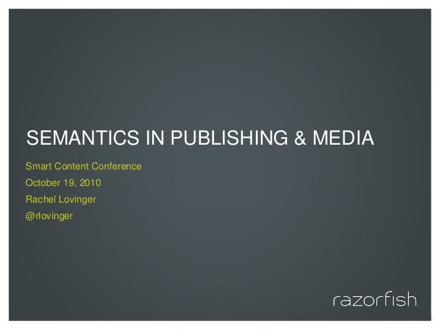 © 2010 Razorfish. All rights reserved. SEMANTICS IN PUBLISHING & MEDIA Smart Content Conference October 19, 2010 Rachel Lo...