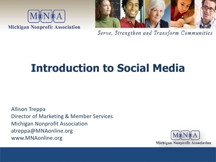 Introduction to Social Media   Allison Treppa Director of Marketing & Member Services Michigan Nonprofit Association atrep...