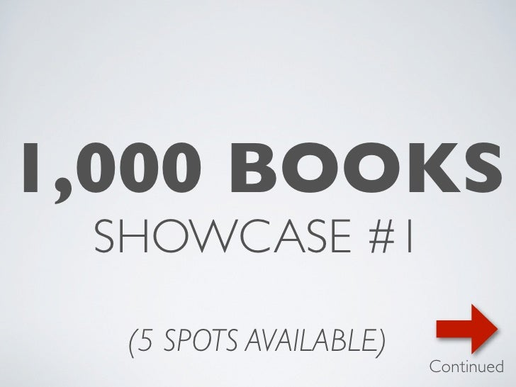 1,000 BOOKS SHOWCASE #1  (5 SPOTS AVAILABLE)                        Continued