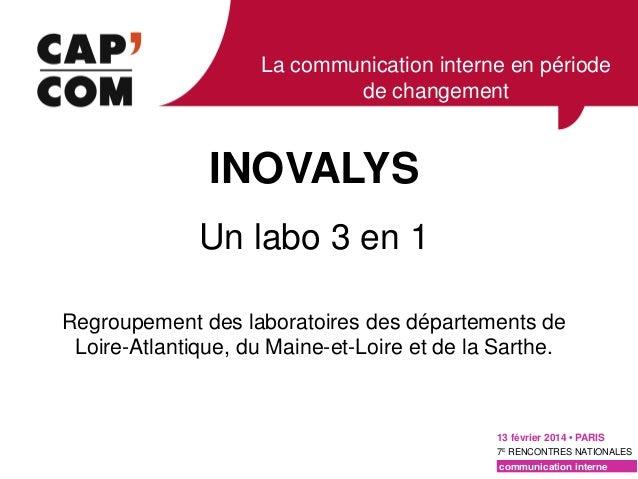 La communication interne en période de changement  INOVALYS Un labo 3 en 1 Regroupement des laboratoires des départements ...