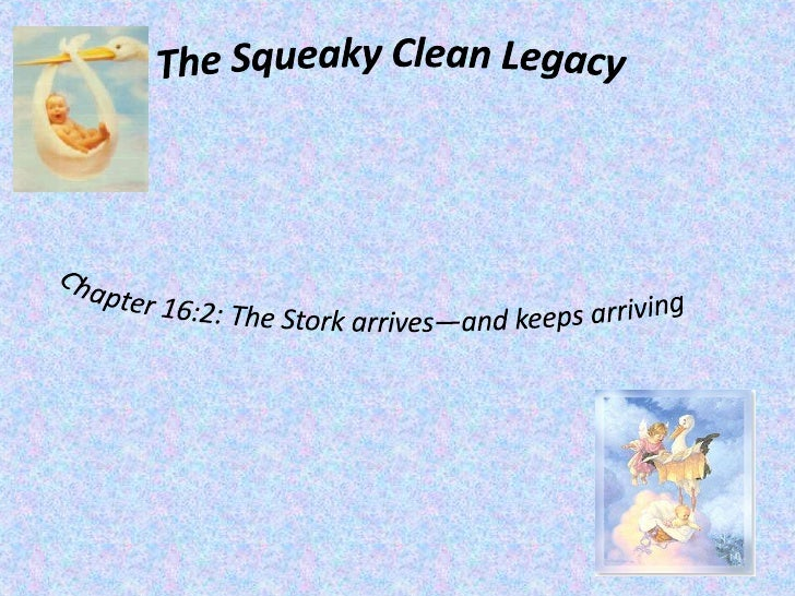 The Squeaky Clean Legacy<br />Chapter 16:2: The Stork arrives—and keeps arriving<br />