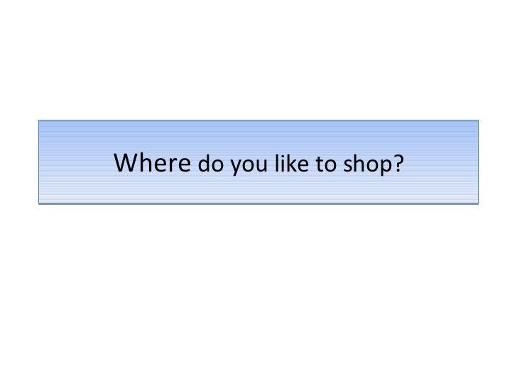 Where  do you like to shop?